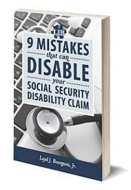 "Get your copy of my book ""9 Mistakes That Can Disable Your Social Security Disability Claim"""