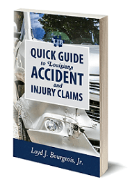 "Get your copy of my book ""Quick Guide to Louisiana Accident and Injury Claims"""